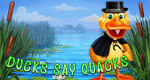 Ducks Say Quacks